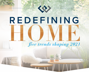 Redefining Home: Five Trends Shaping 2021